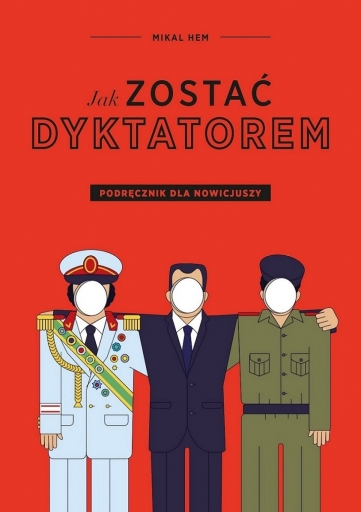 """""""Jak zostać dyktatorem. Podręcznik dla nowicjuszy"""" Mikal Hem – recenzja"""