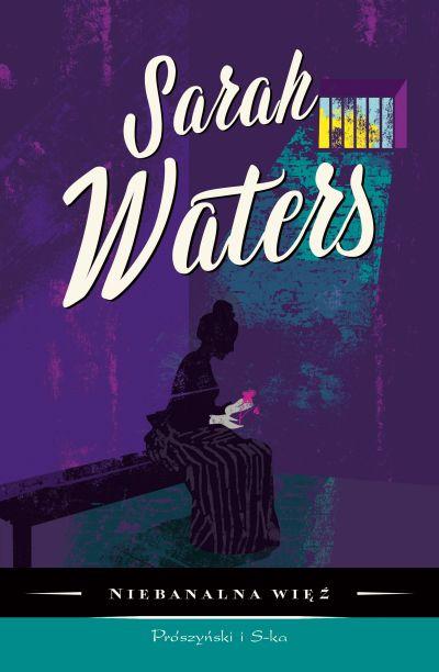 """""""Niebanalna więź"""" Sarah Waters – recenzja"""